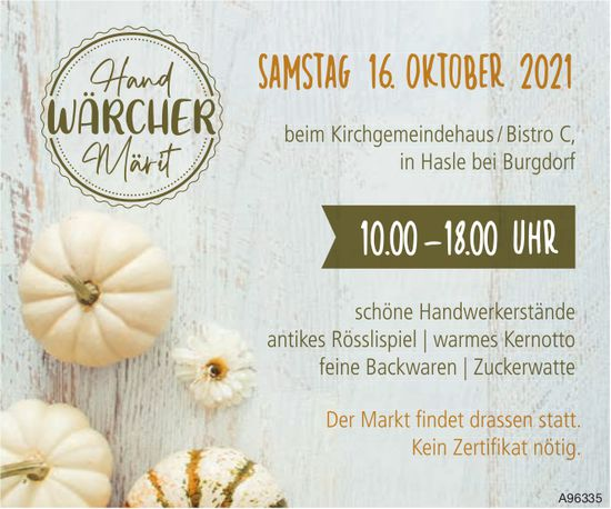 Hand-Wärcher Märit, 16. Oktober, Kirchgemeindehaus/Bistro C, Hasle b. B.