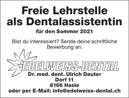 Freie Lehrstelle als Dentalassistentin, Edelweiss-Dental,  Dr. med. dent. Ulrich Dauter, Hasle, zu vergeben