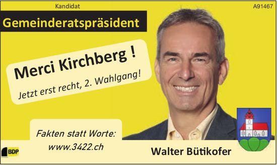BDP - Walter Bütikofer Gemeinderatspräsident, Merci Kirchberg!