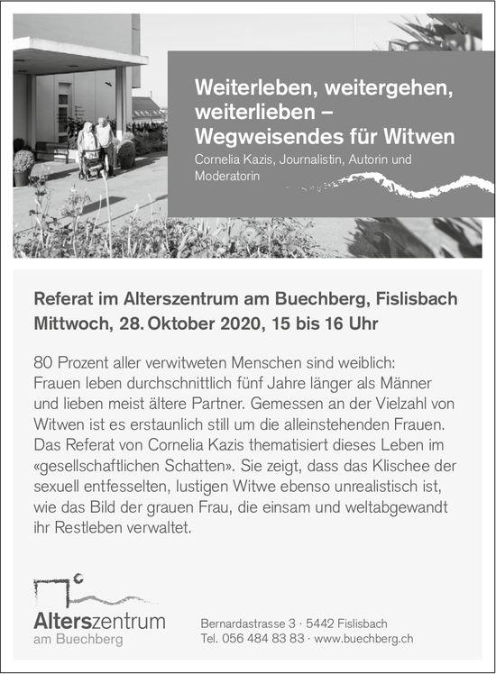 Weiterleben, weitergehen,  weiterlieben – Wegweisendes für Witwen, 28. Oktober, Alterszentrum am Buechberg, Fislisbach
