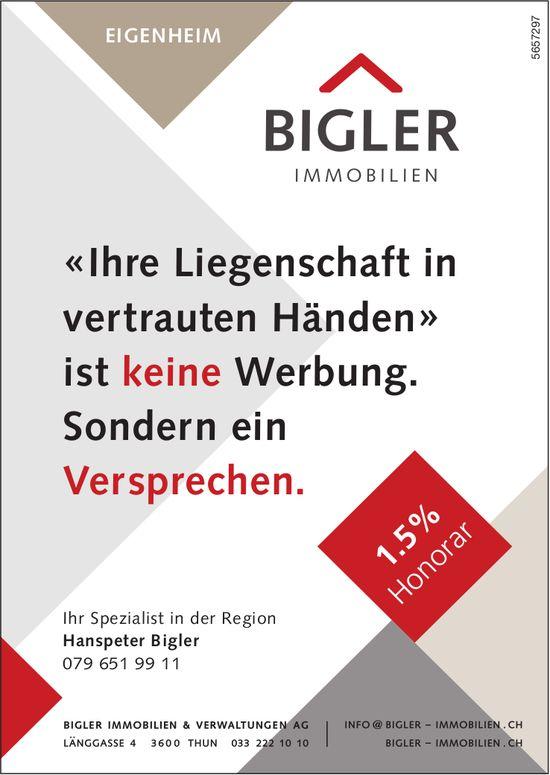 Bigler Immobilien & Verwaltungen AG, THUN - «Ihre Liegenschaft in vertrauten Händen» ist keine Werbung. Sondern ein Versprechen.