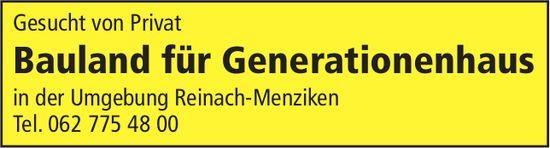 Bauland für Generationenhaus, Umgebung Reinach-Menziken, zu kaufen gesucht