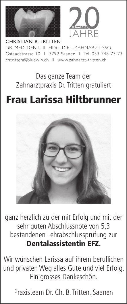 Das ganze Team der Zahnarztpraxis Dr. Tritten gratuliert Frau Larissa Hiltbrunner ganz herzlich...