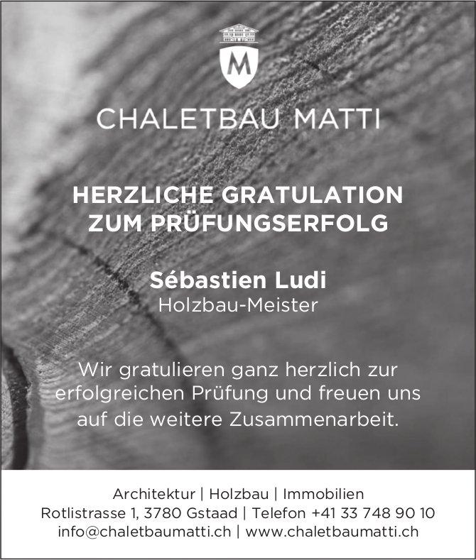 Chaletbau Matti, Gstaad - Herzliche Gratulation Sébastien Ludi zum Prüfungserfolg