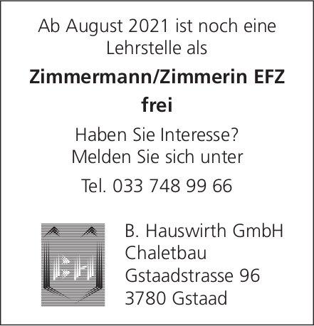 Lehrstelle als Zimmermann/Zimmerin Efz, B. Hauswirth GmbH, Gstaad, zu vergeben