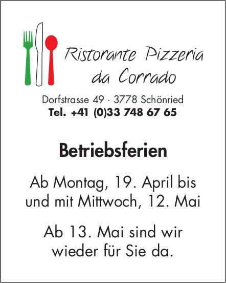 Ristorante Pizzeria da Corrado, Schönried - Betriebsferien, 19. April bis 12. Mai