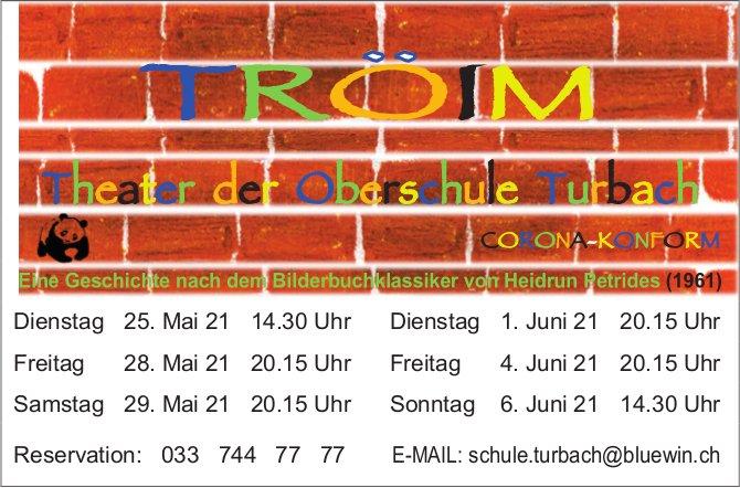 """Theater """"Tröim"""", 25. / 28. + 29. Mai, 1. / 4. + 6. Juni, Schule, Turbach"""