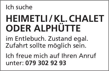 Ich suche Heimetli/Kleines Chalet oder Alphütte