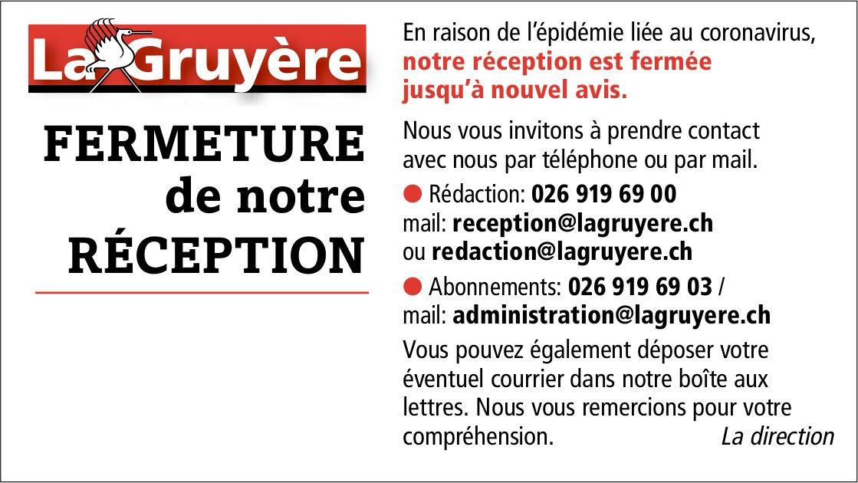LA GRUYÈRE - FERMETURE DE NOTRE RÉCEPTION