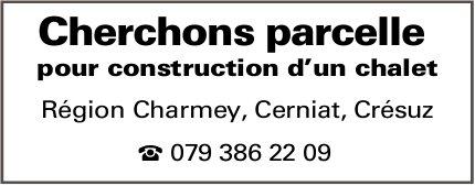 Cherchons parcelle pour construction d'un chalet - Région Charmey, Cerniat, Crésuz