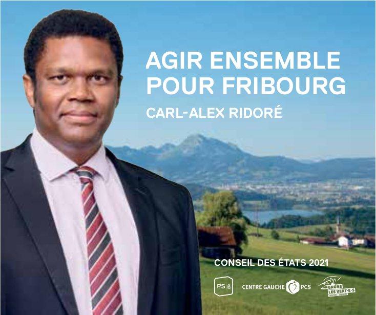 CONSEIL DES ÉTATS 2021 - AGIR ENSEMBLE POUR FRIBOURG CARL-ALEX RIDORÉ
