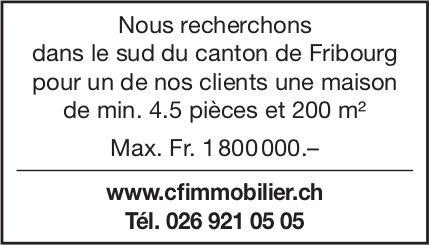 Nous recherchons dans le sud du canton de Fribourg pour un de nos clients une maison de min. 4.5 pièces et 200 m²