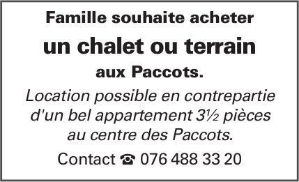 Famille souhaite acheter un chalet ou terrain, Paccots