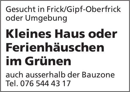 Kleines Haus oder Ferienhäuschen im Grünen, Frick/Gipf-Oberfrick, zu mieten gesucht