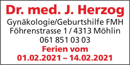 Dr. med. J. Herzog, Gynäkologie/Geburtshilfe FMH, Möhlin - Ferien vom 01.02.2021–14.02.2021