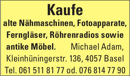 Michael Adam, Basel - Kaufe alte Nähmaschinen, Fotoapparate,  Ferngläser,  Röhrenradios sowie antike Möbel.