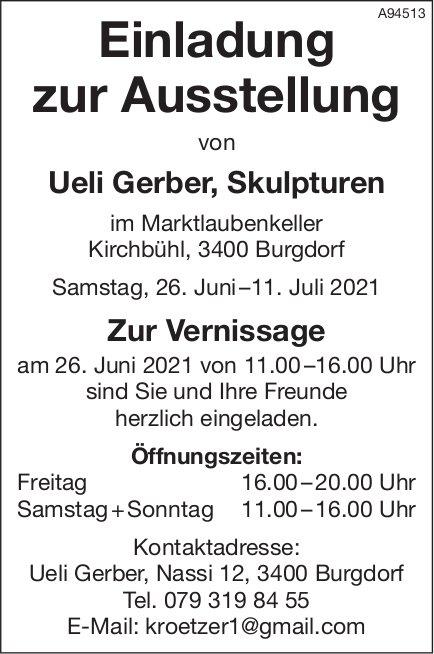 Einladung zur Ausstellung von Ueli Gerber, Skulpturen, 26. Juni - 11. Juli Burgdorf