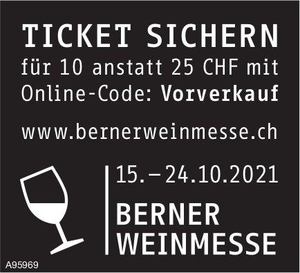 Berner Weinmesse - Ticket Sichern für 10 anstatt 25 CHF mit Online-Code: Vorverkauf, 15.- 24. Oktober