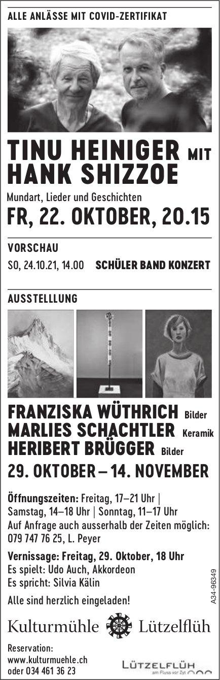 Kulturmuehle Lützelflüh - Tinu Heiniger Mit Hank Shizzoe, 22. Okt. / Franziska Wuthrich,  Marlies Schachtler,  Heribert Brügger,  29.10.-14.11.