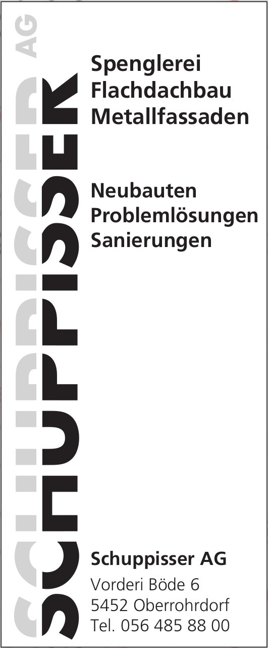 Schuppisser AG, Oberrohrdorf - Spenglerei, Flachdachbau, Metallfassaden