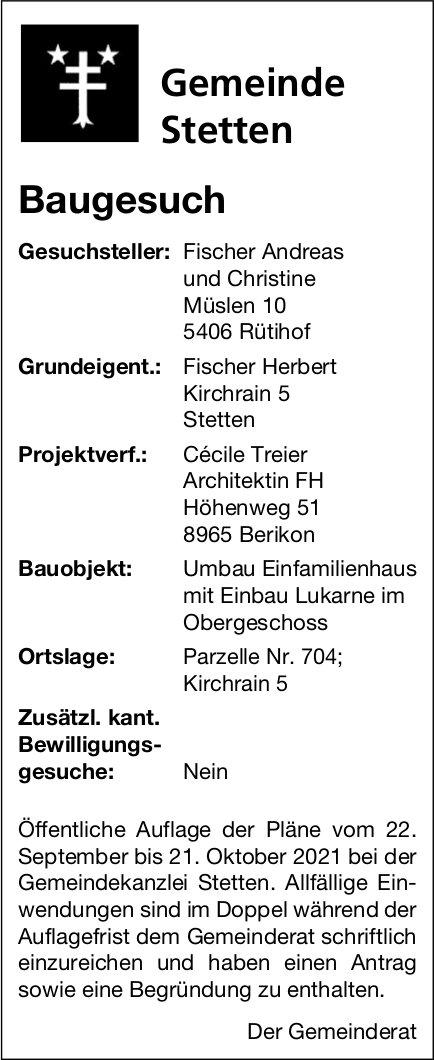 Baugesuche, Stetten - Fischer Andreas und Christine