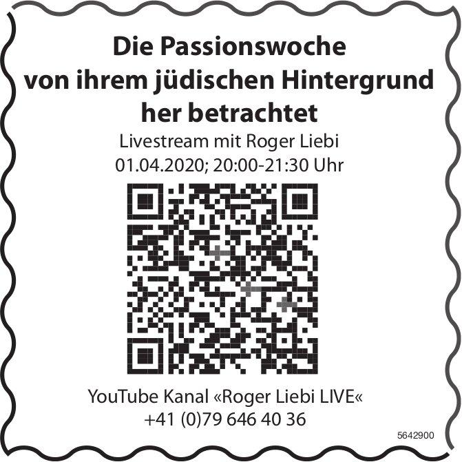 Livestream mit Roger Liebi: Die Passionswoche von ihrem jüdischen Hintergrund her betrachtet, 01.04.