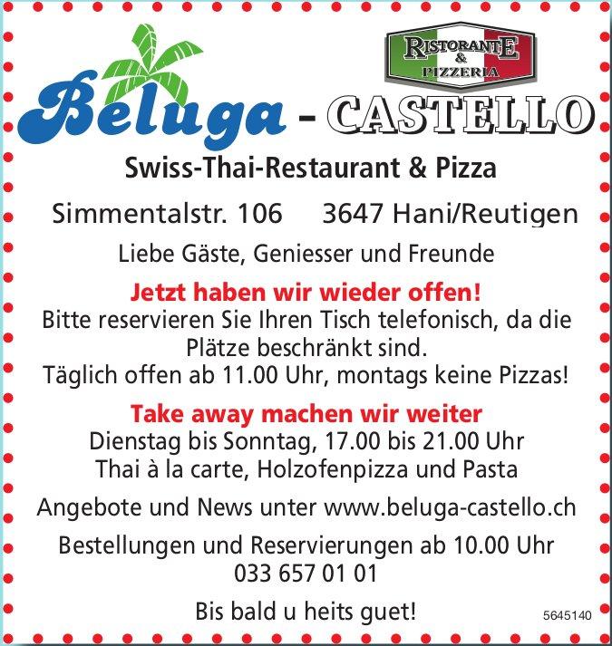 Beluga-Castello Swiss-Thai-Restaurant & Pizza - Jetzt haben wir wieder offen!