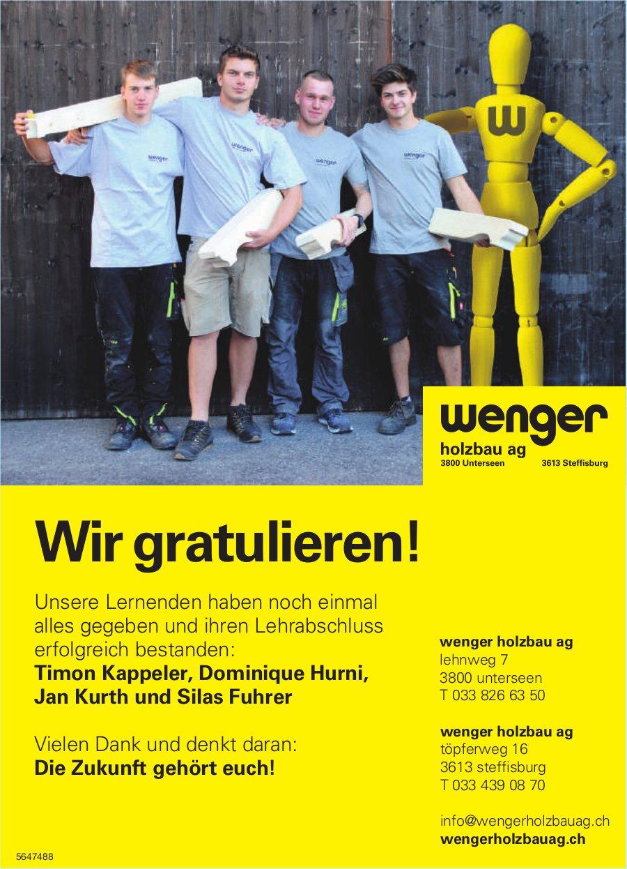 Wenger Holzbau AG - Wir gratulieren! Timon Kappeler, Dominique Hurni, Jan Kurth und Silas Fuhrer
