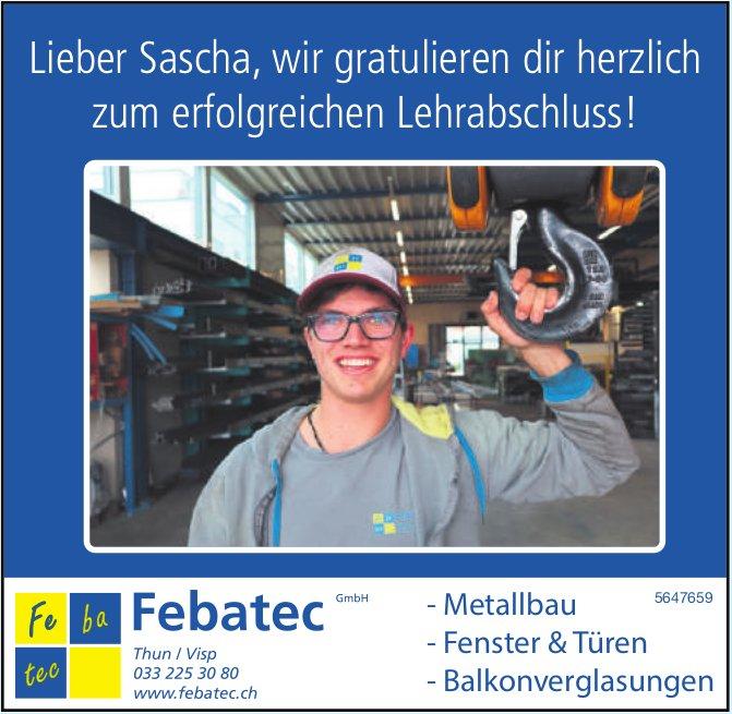 Febatec GmbH - Lieber Sascha, wir gratulieren dir herzlich zum erfolgreichen Lehrabschluss!