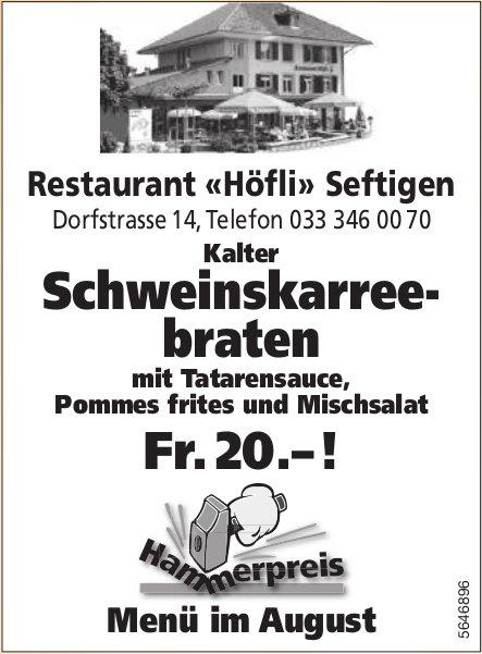 Restaurant «Höfli» Seftigen - Menü im August: Kalter Schweinskarreebraten Fr. 20.– !