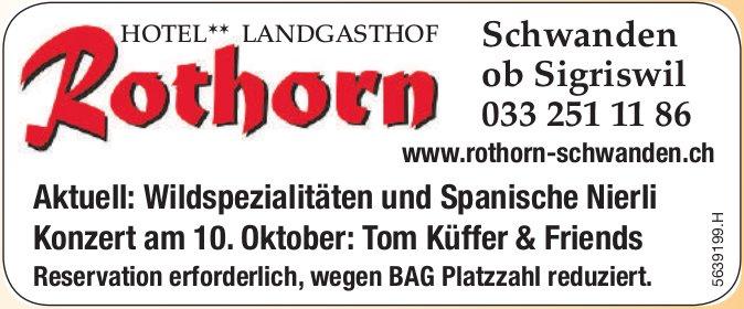 Aktuell: Wildspezialitäten und Spanische Nierli + Konzert am 10. Oktober: Tom Küffer&Friends, Landgasthof Rothorn, Schwanden ob Sigriswil