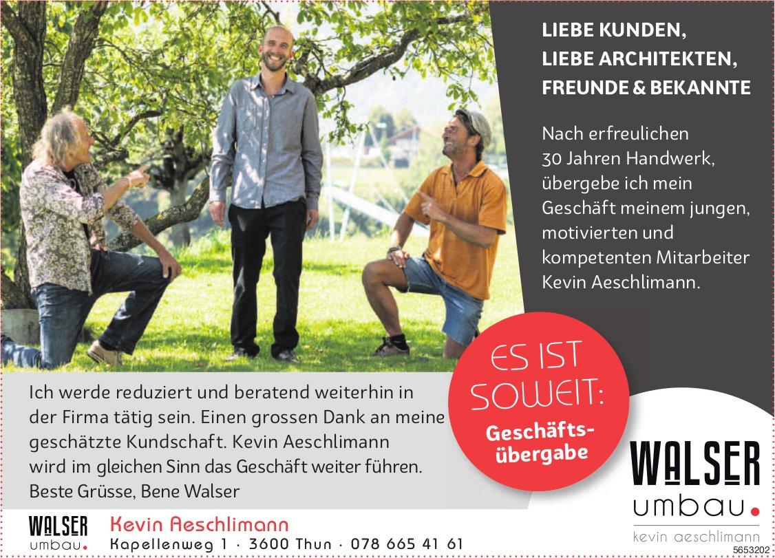 Walser Umbau, Thun - Nach erfreulichen 30 Jahren Handwerk, übergebe ich mein Geschäft...