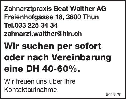 DH 40-60%., Zahnarztpraxis Beat Walther AG, Thun, gesucht