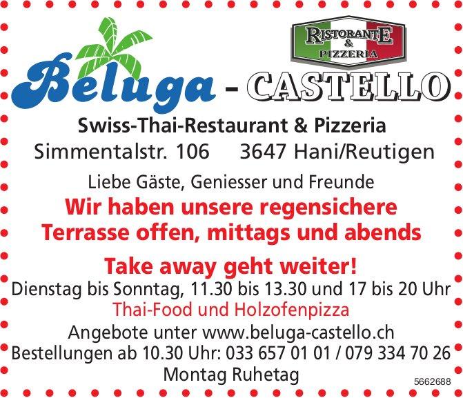 Beluga-Castello Swiss-Thai-Restaurant & Pizzeria - Wir haben unsere regensichere Terrasse offen, mittags und abends. Take away geht weiter!