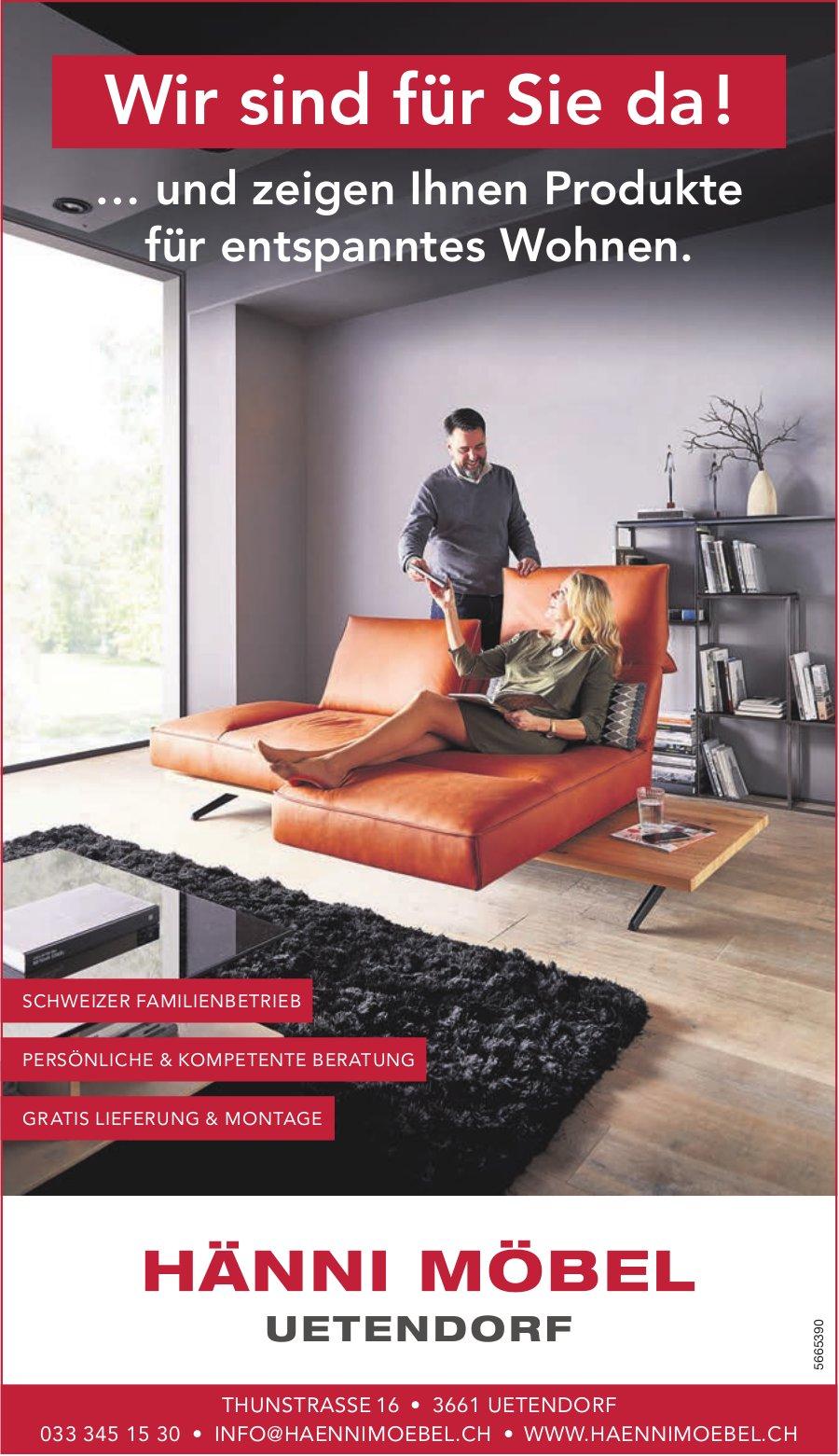 Hänni Möbel, Uetendorf - Wir sind für Sie da ! … und zeigen Ihnen Produkte für entspanntes Wohnen.