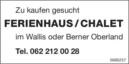 Ferienhaus/Chalet im Wallis oder Berner Oberland, zu kaufen gesucht