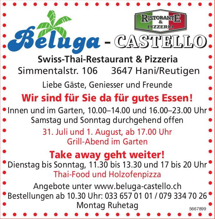 Beluga-Castello Swiss-Thai-Restaurant & Pizzeria - Wir sind für Sie da für gutes Essen! 31. Juli + 1. August