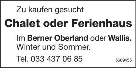 Chalet oder Ferienhaus im Berner Oberland oder Wallis, zu kaufen gesucht