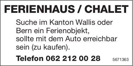 Ferienhaus/Chalet im Kanton Wallis oder Bern, zu kaufen gesucht