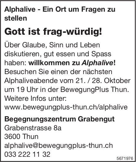 Alphalive-Ein Ort um Fragen zu stellen: Gott ist frag-würdig!, 21./ 28. Oktober, Begegnungszentrum Grabengut