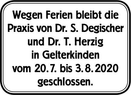 Gelterkinden - Die Praxis von Dr. S. Degischer und Dr. T. Herzig ist 20.7. bis 3.8. geschlossen.