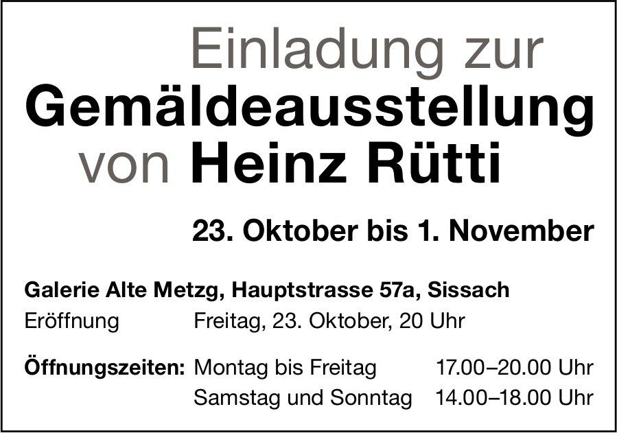 Gemäldeausstellung von Heinz Rütti, 23. Oktober bis 1. November, Galerie Alte Metzg, Sissach
