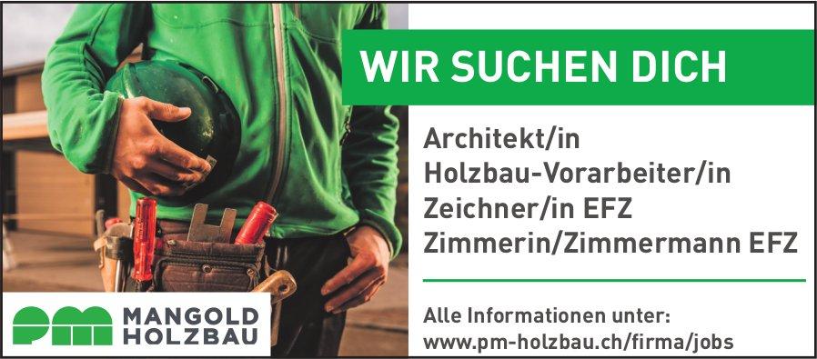 Architekt/in, Holzbau-Vorarbeiter/in,  Zeichner/in EFZ,  Zimmerin/Zimmermann EFZ, pm Mangold Holzbau, gesucht